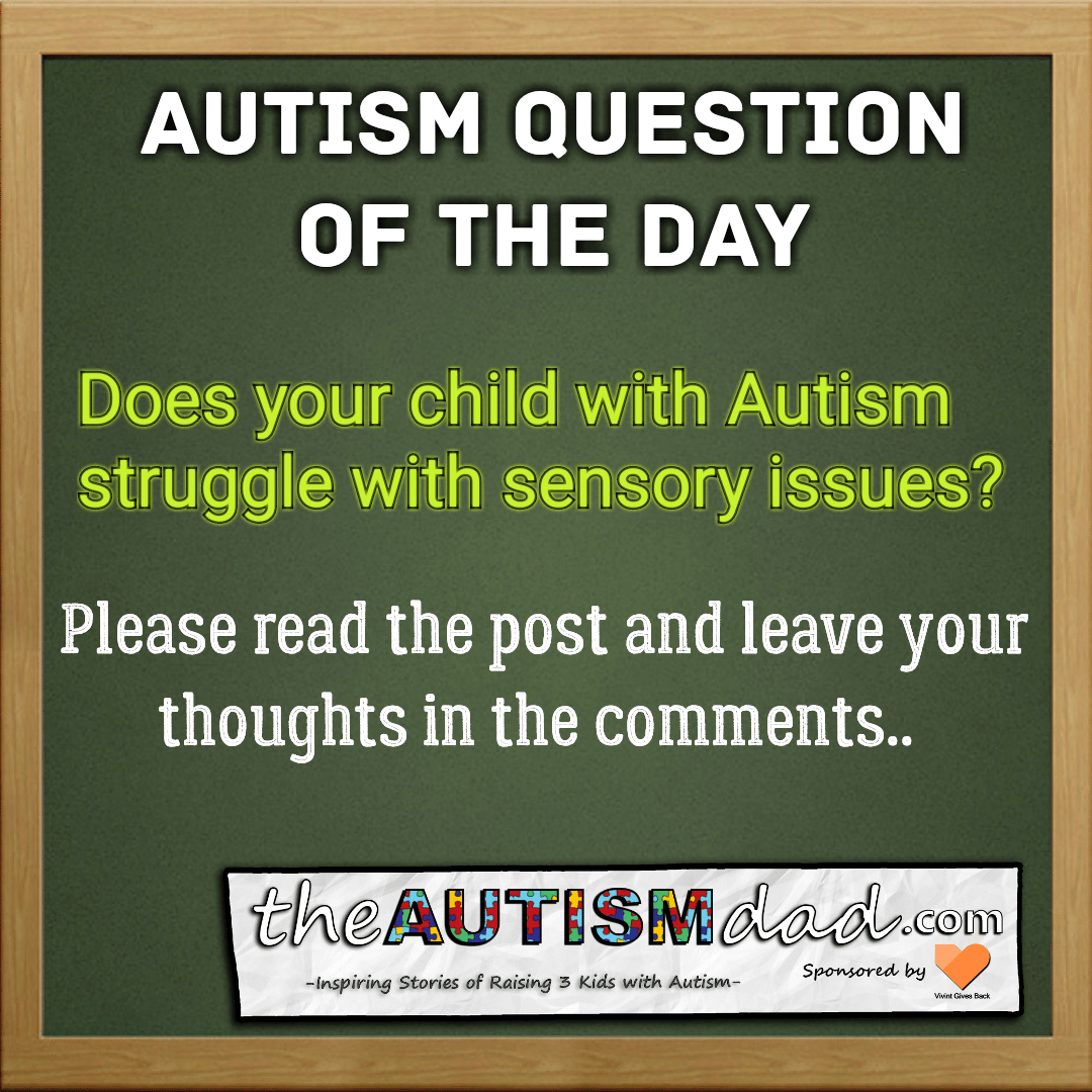 Question of the Day: Does your child with #Autism struggle with Sensory issues?