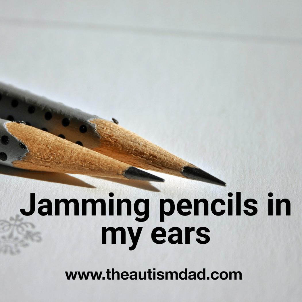 Jamming pencils in my ears