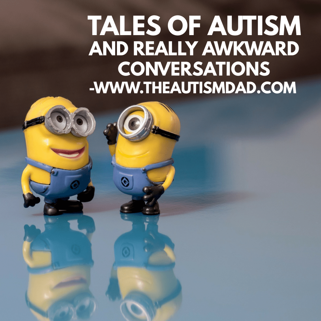 Tales of #Autism and really awkward conversations