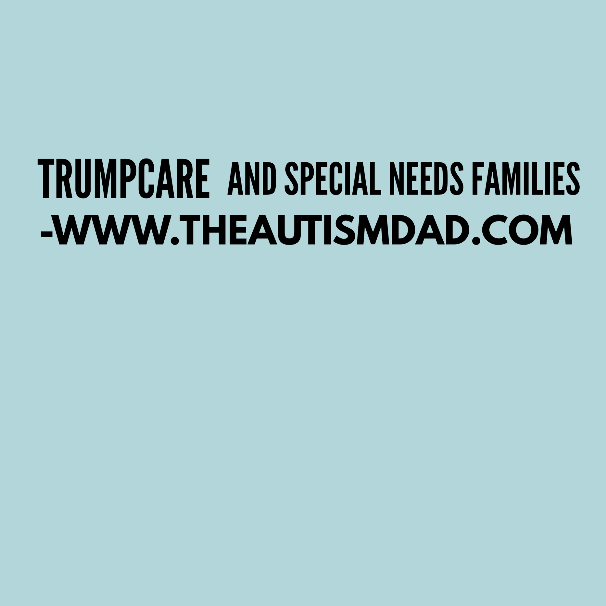 #Trumpcare and Special Needs families