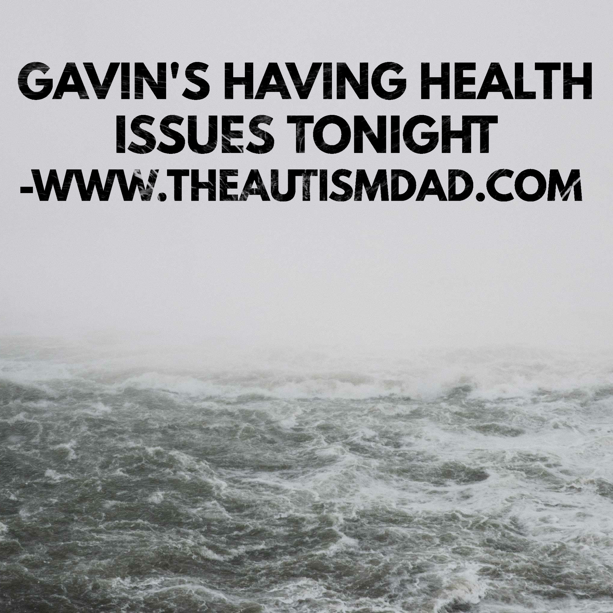 Gavin's having health issues tonight