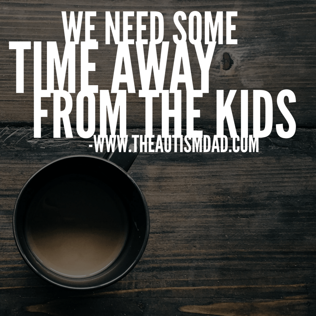 We need some time away from the kids