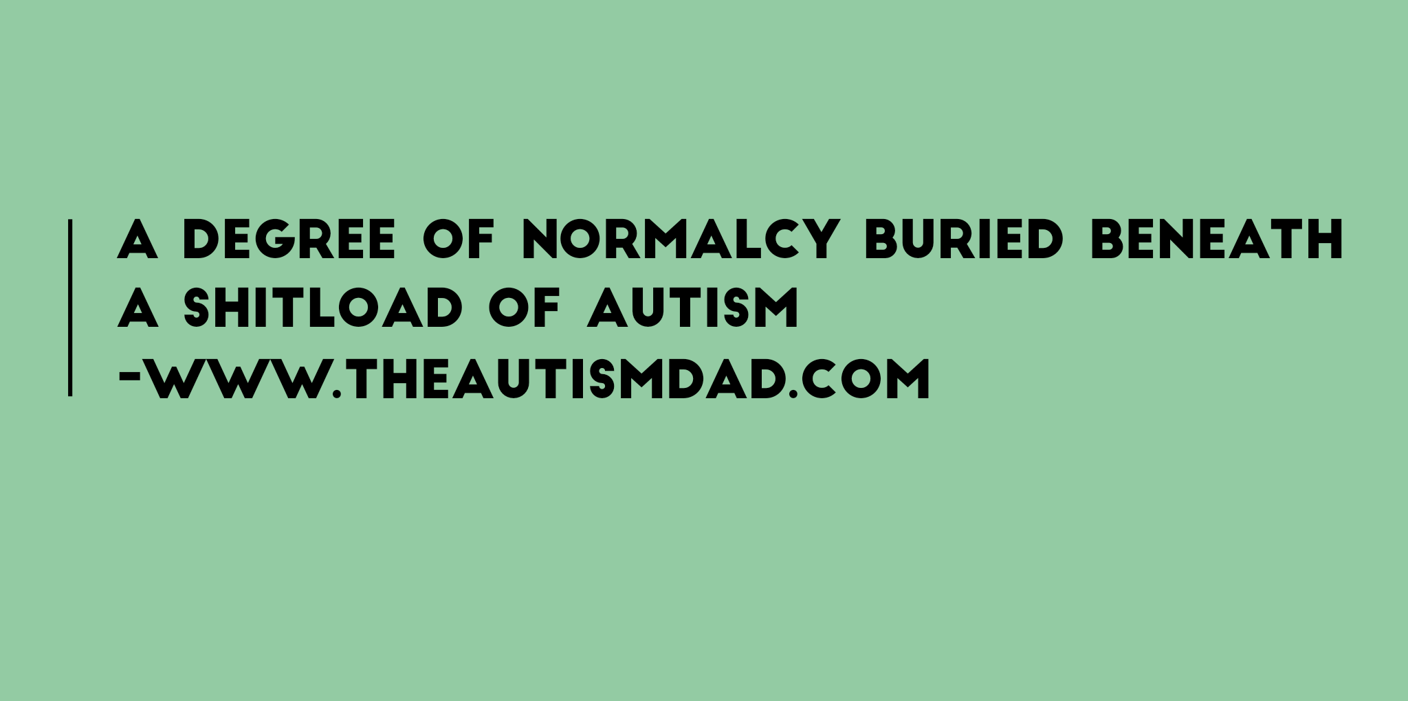 A degree of normalcy buried beneath a shitload of #Autism
