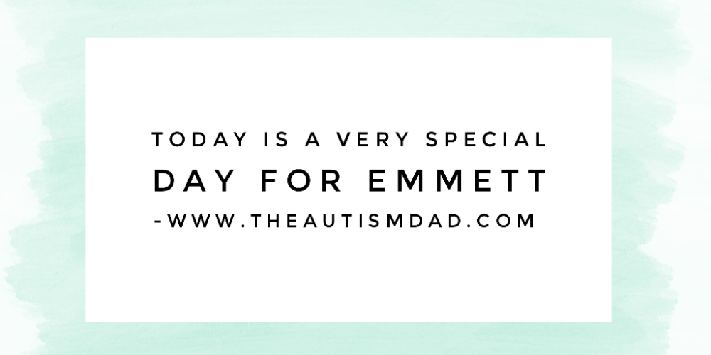 Today is a very special day for Emmett