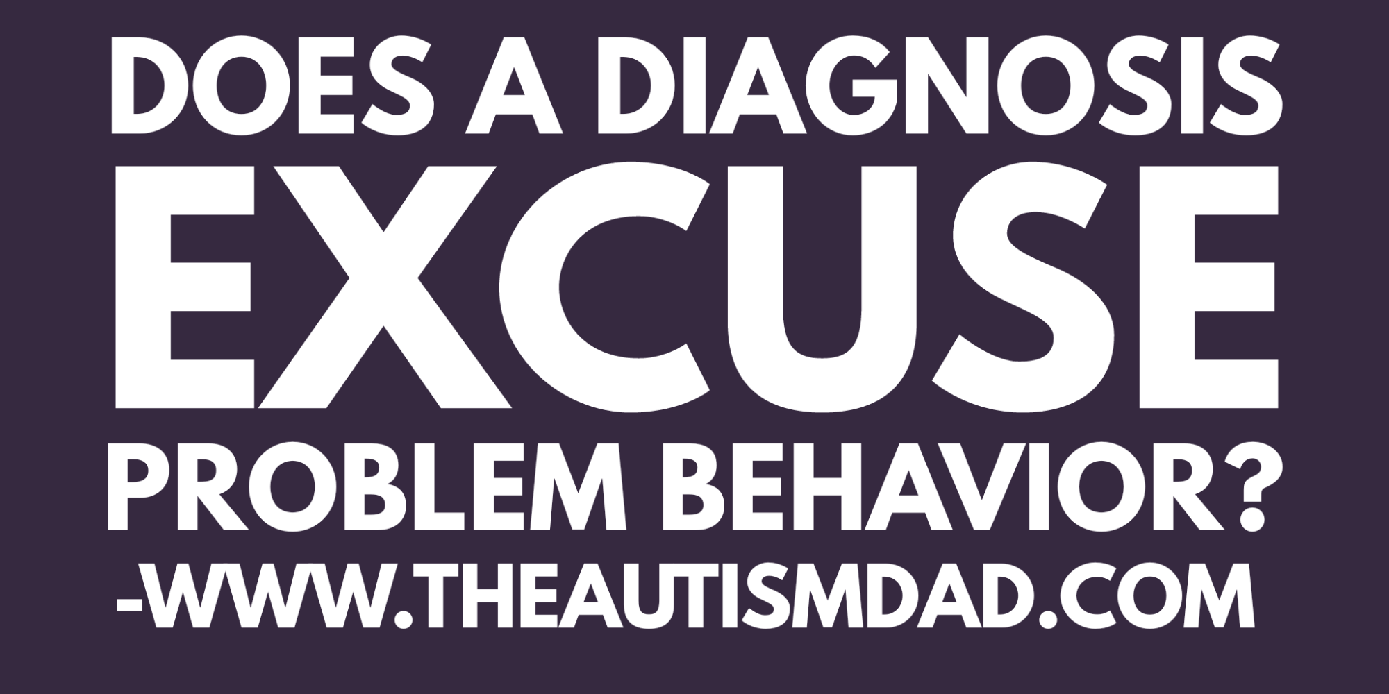 Does a diagnosis excuse problem behavior?