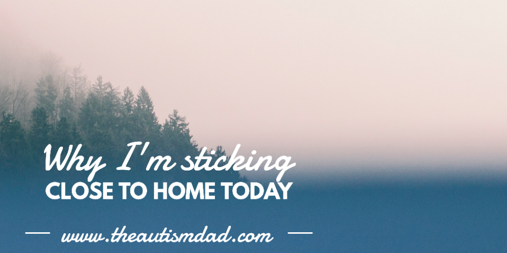 Why I'm sticking close to home today