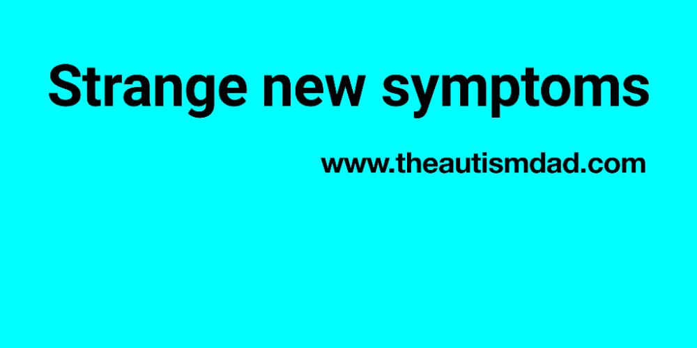 Strange new symptoms