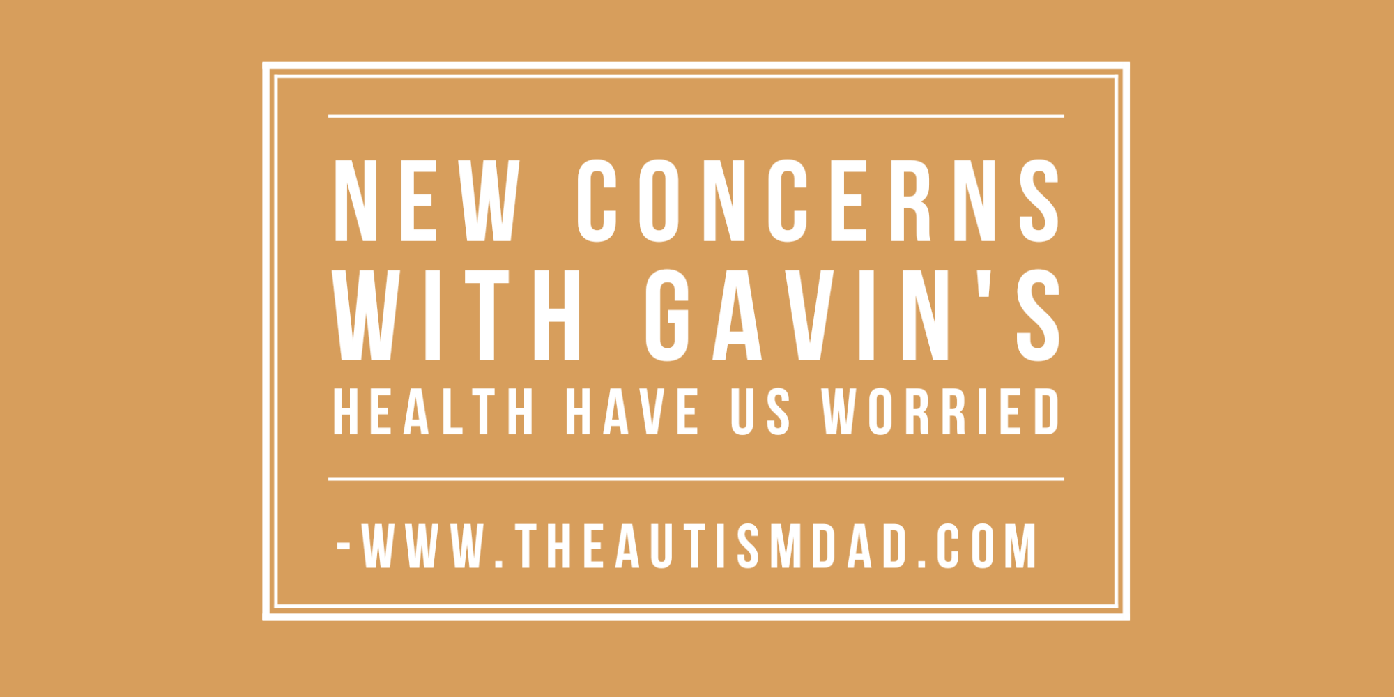 New concerns with Gavin's health have us worried