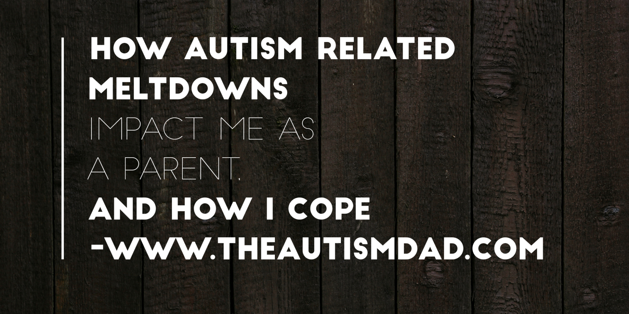 How Autism related meltdowns impact me as a parent, and how I cope