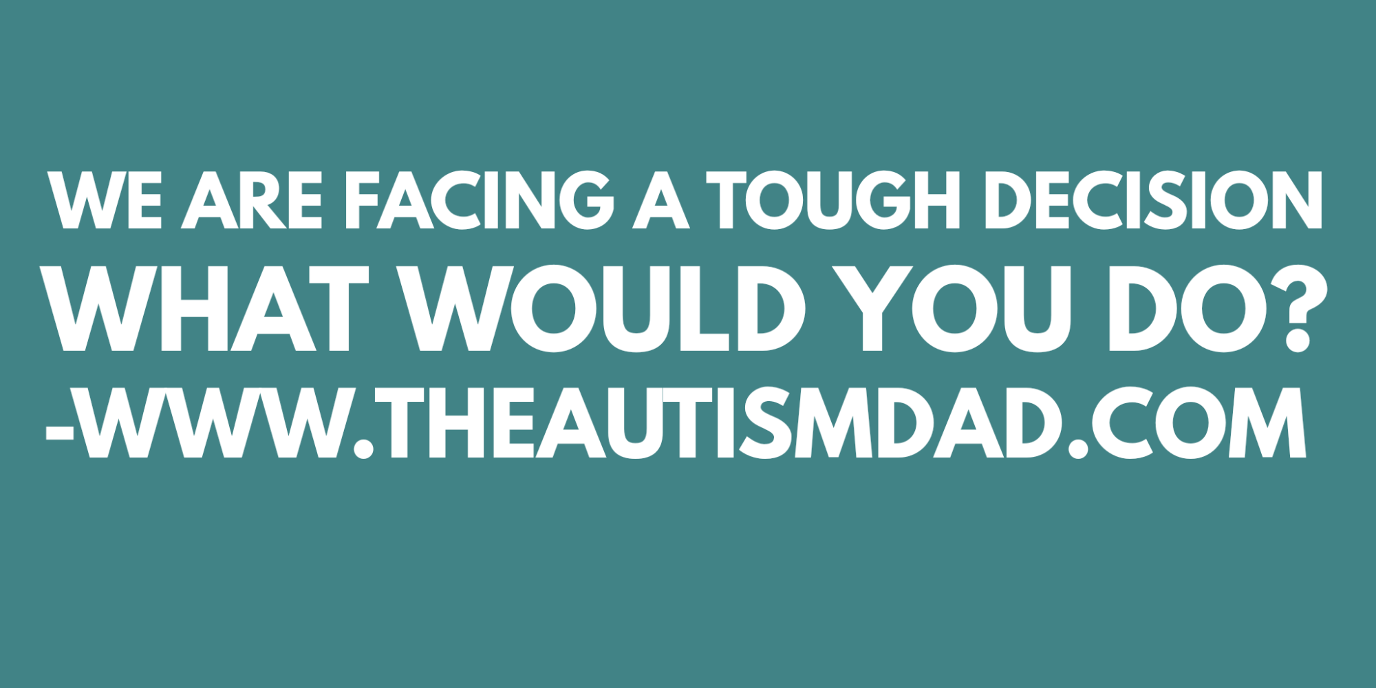 We are facing a tough decision – What would you do?