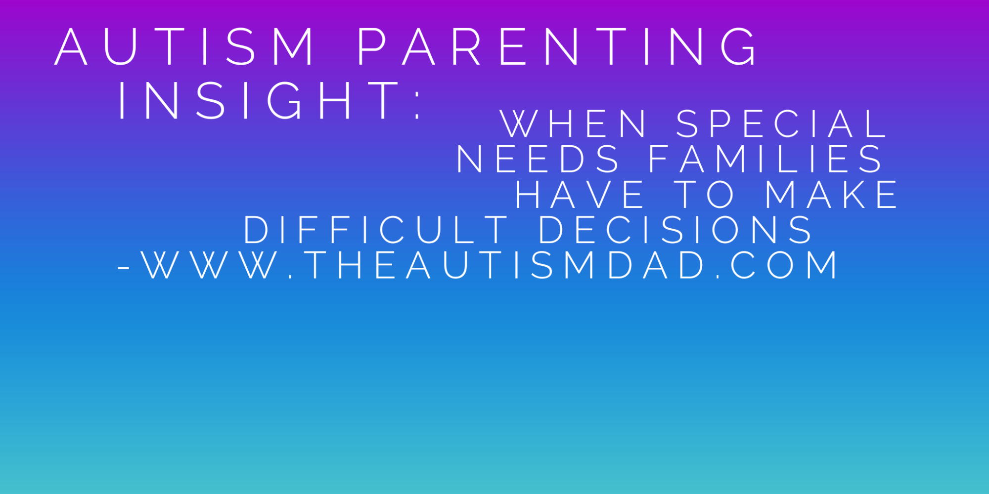 #Autism Parenting Insight – When #SpecialNeeds families have to make difficult decisions