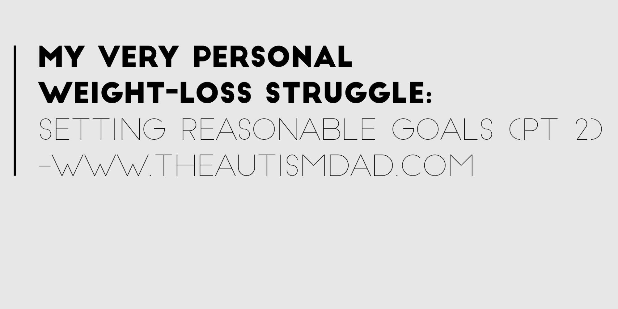 My very personal weight-loss struggle: Setting Reasonable Goals (pt 2)