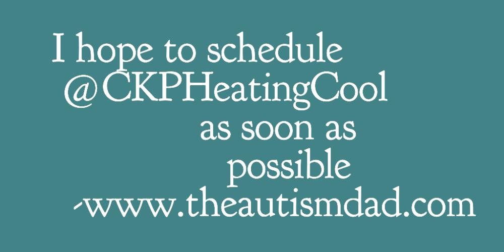 I hope to schedule @CKPHeatingCool as soon as possible