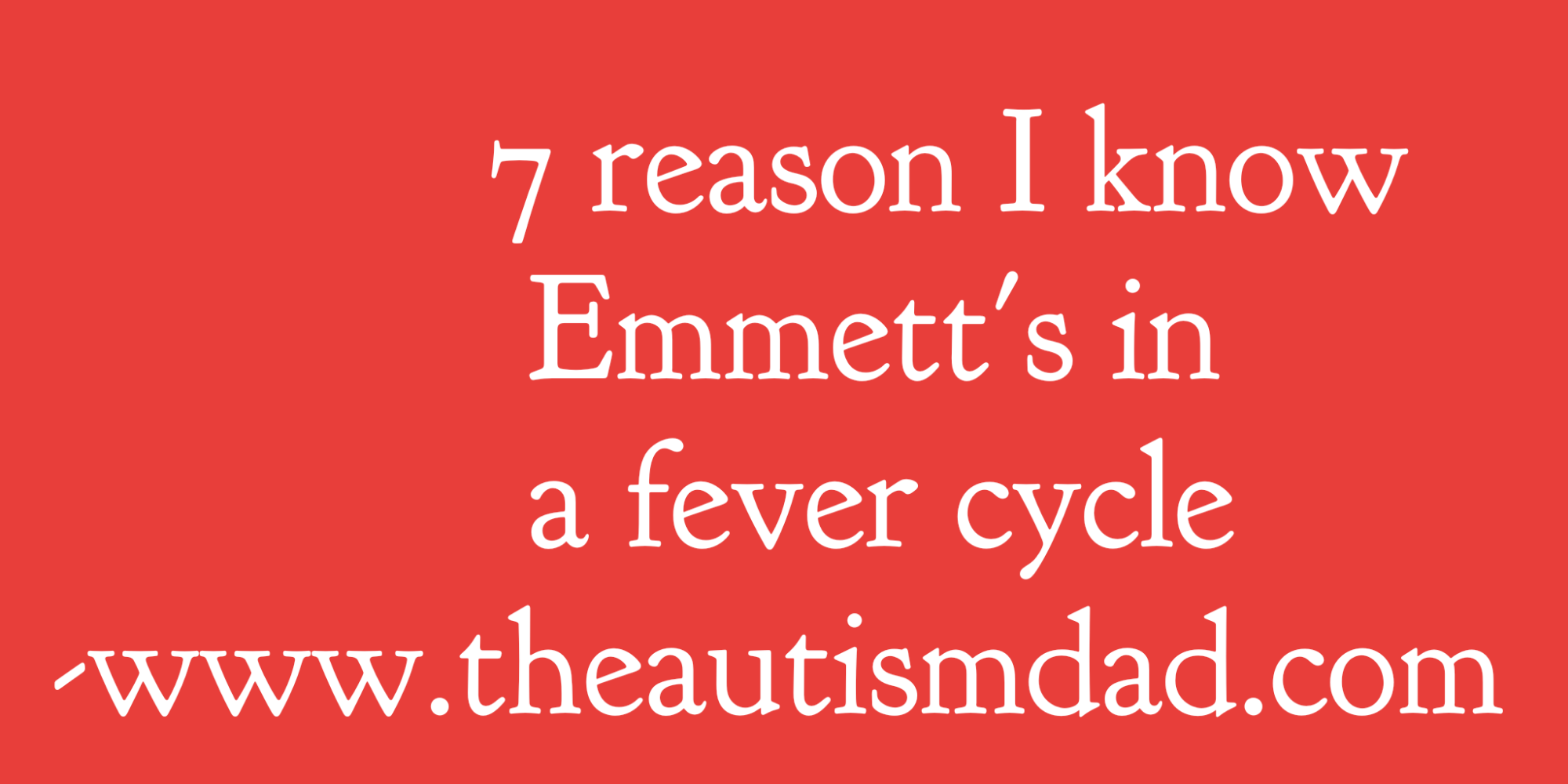 7 reason I know Emmett's in a fever cycle