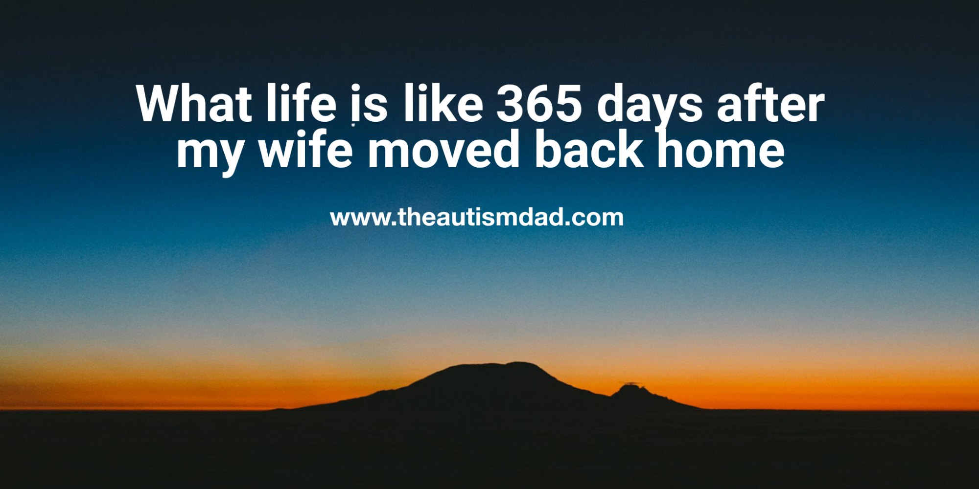 What life is like 365 days after my wife moved back home