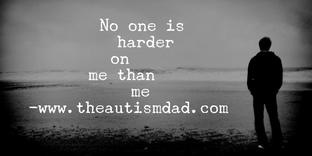 No one is harder on me than me