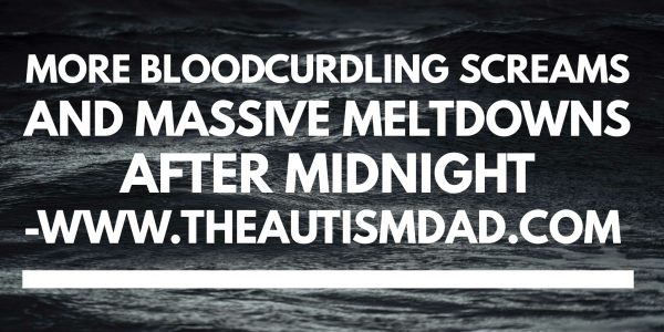 More bloodcurdling screams and massive meltdowns after midnight