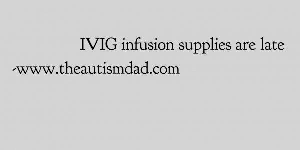 IVIG infusion supplies are late
