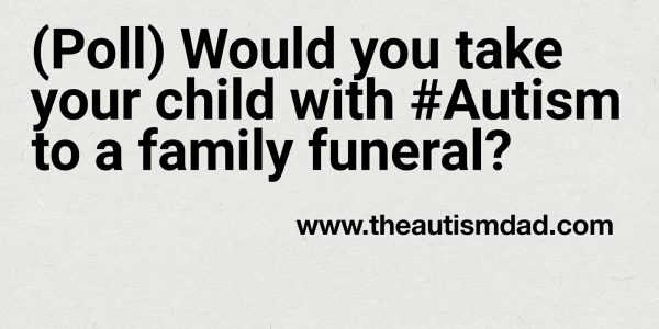 (Poll) Would you take your child with #Autism to a family funeral?
