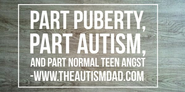 Part puberty, part #Autism, and part normal teen angst