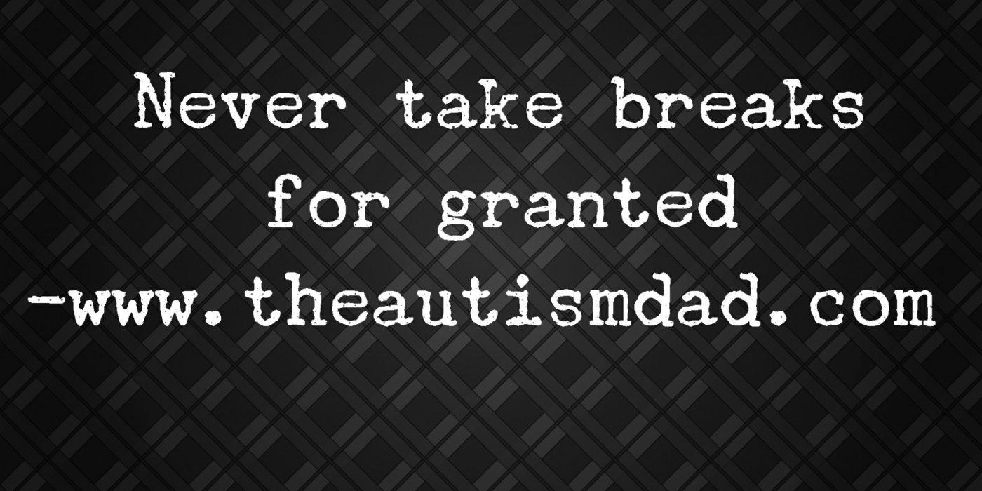 Never take breaks for granted