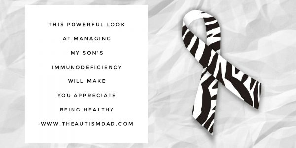 This powerful look at managing my son's #immunodeficiency will make you think…..