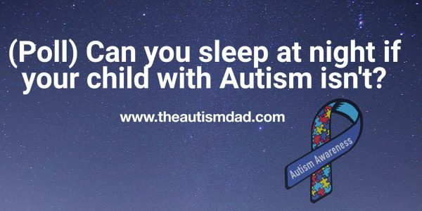 (Poll) Can you sleep at night if your child with #Autism isn't?