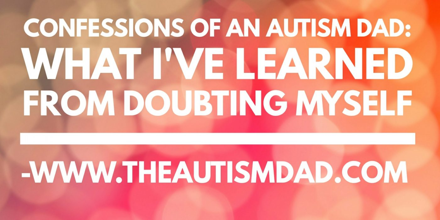 Confessions of an #Autism Dad: What I've learned from doubting myself