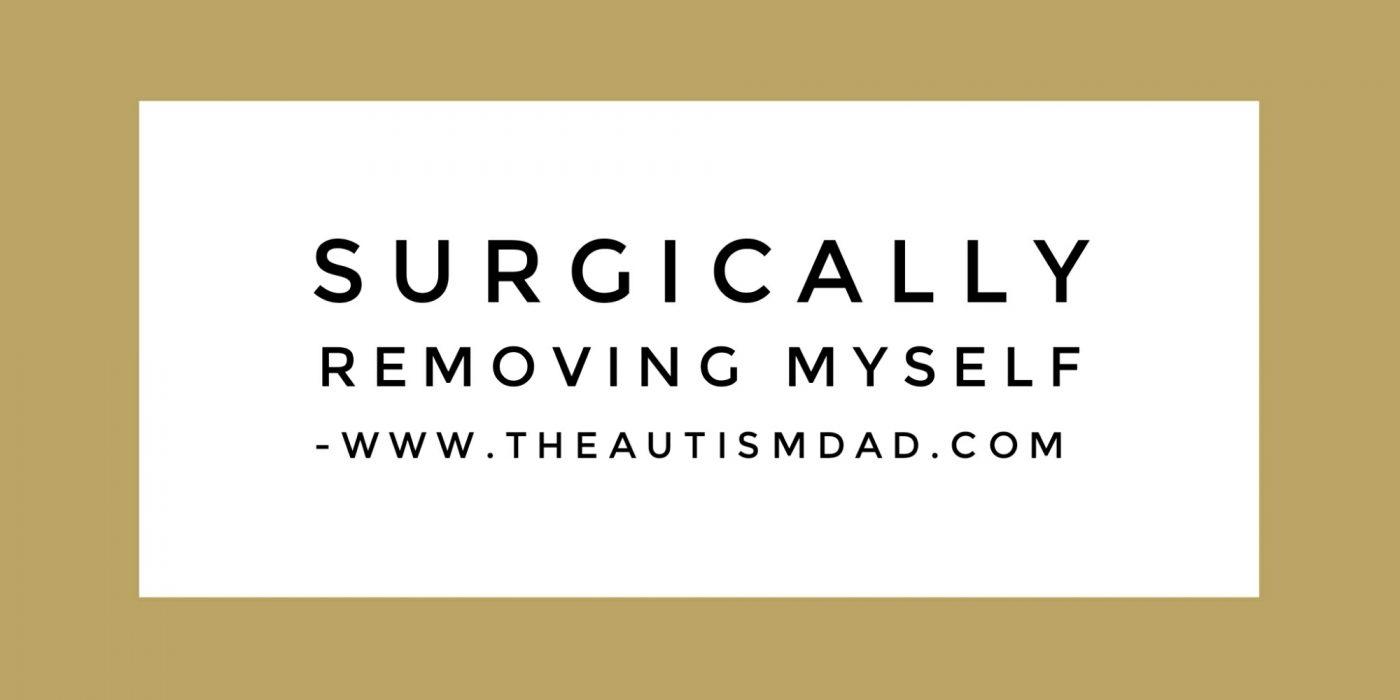 Surgically removing myself