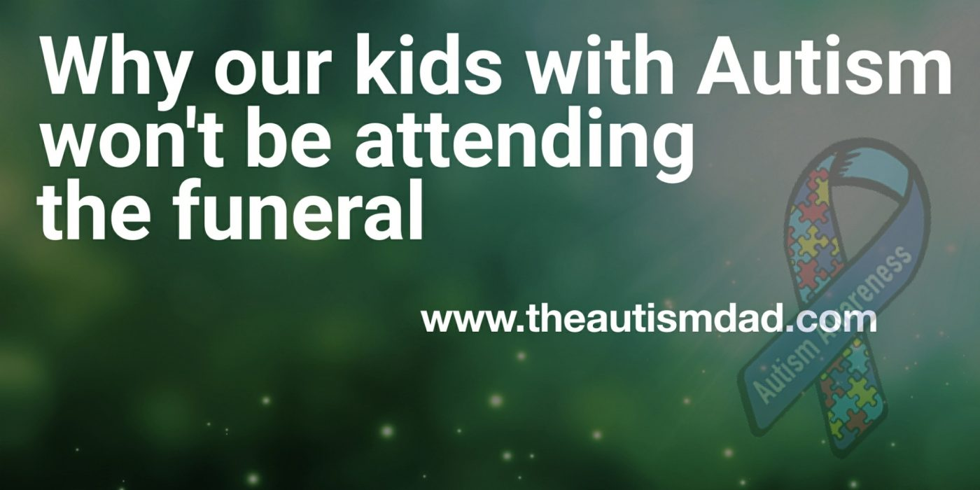 Why our kids with #Autism won't be attending the funeral