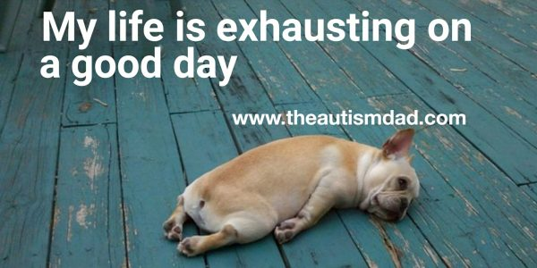 My life is exhausting on a good day
