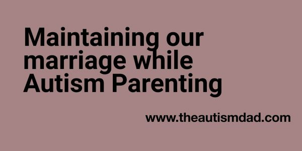 Maintaining our marriage while #Autism #Parenting