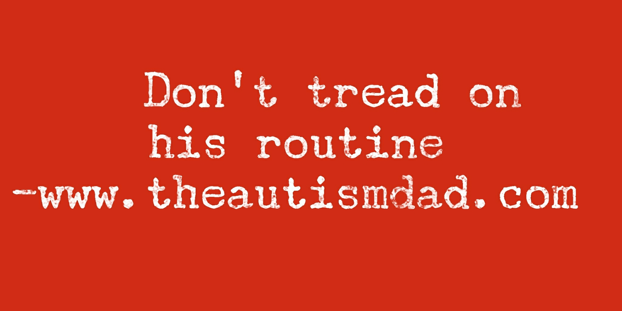 Don't tread on his routine