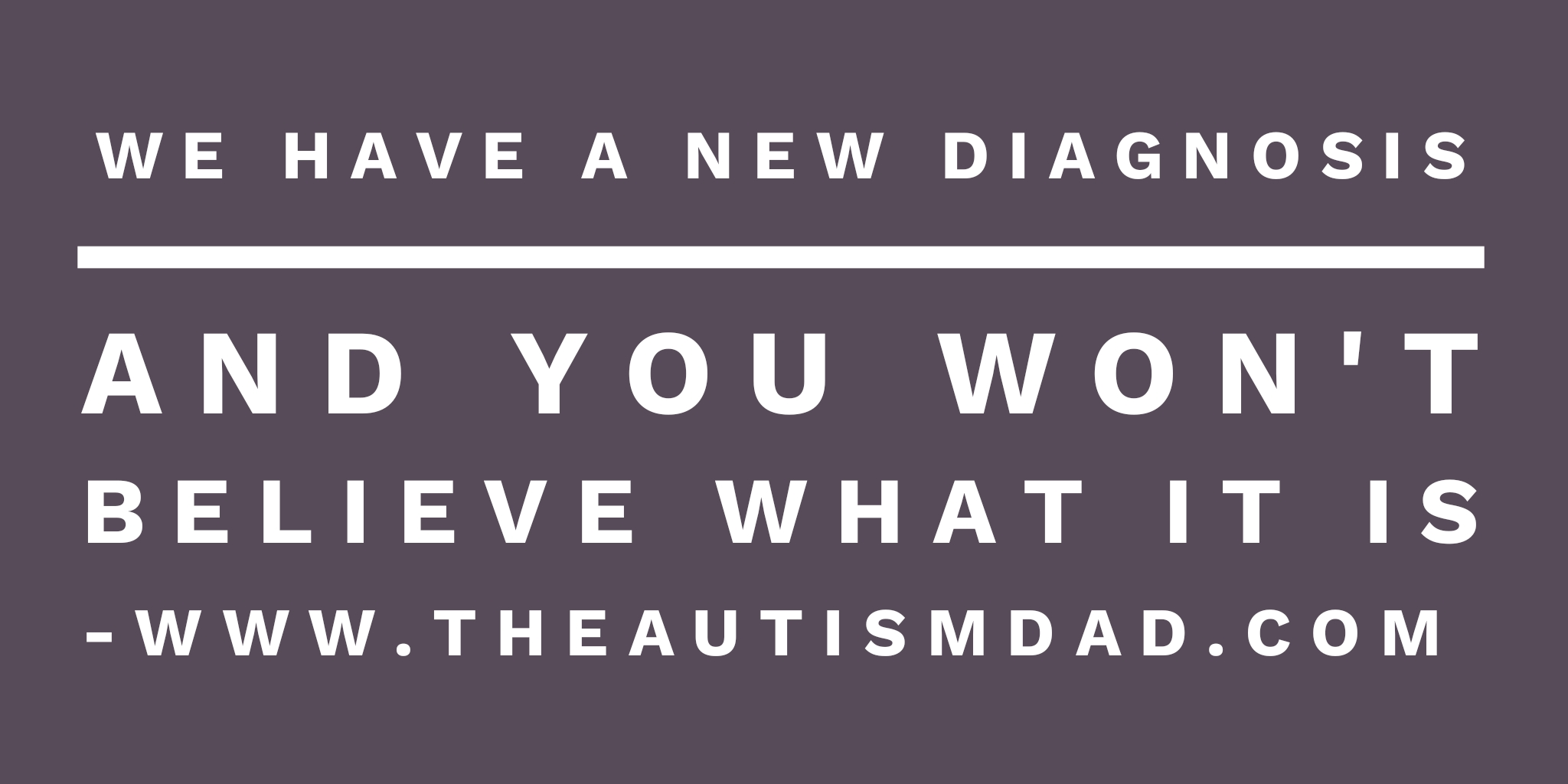 We have a new diagnosis and you won't believe what it is
