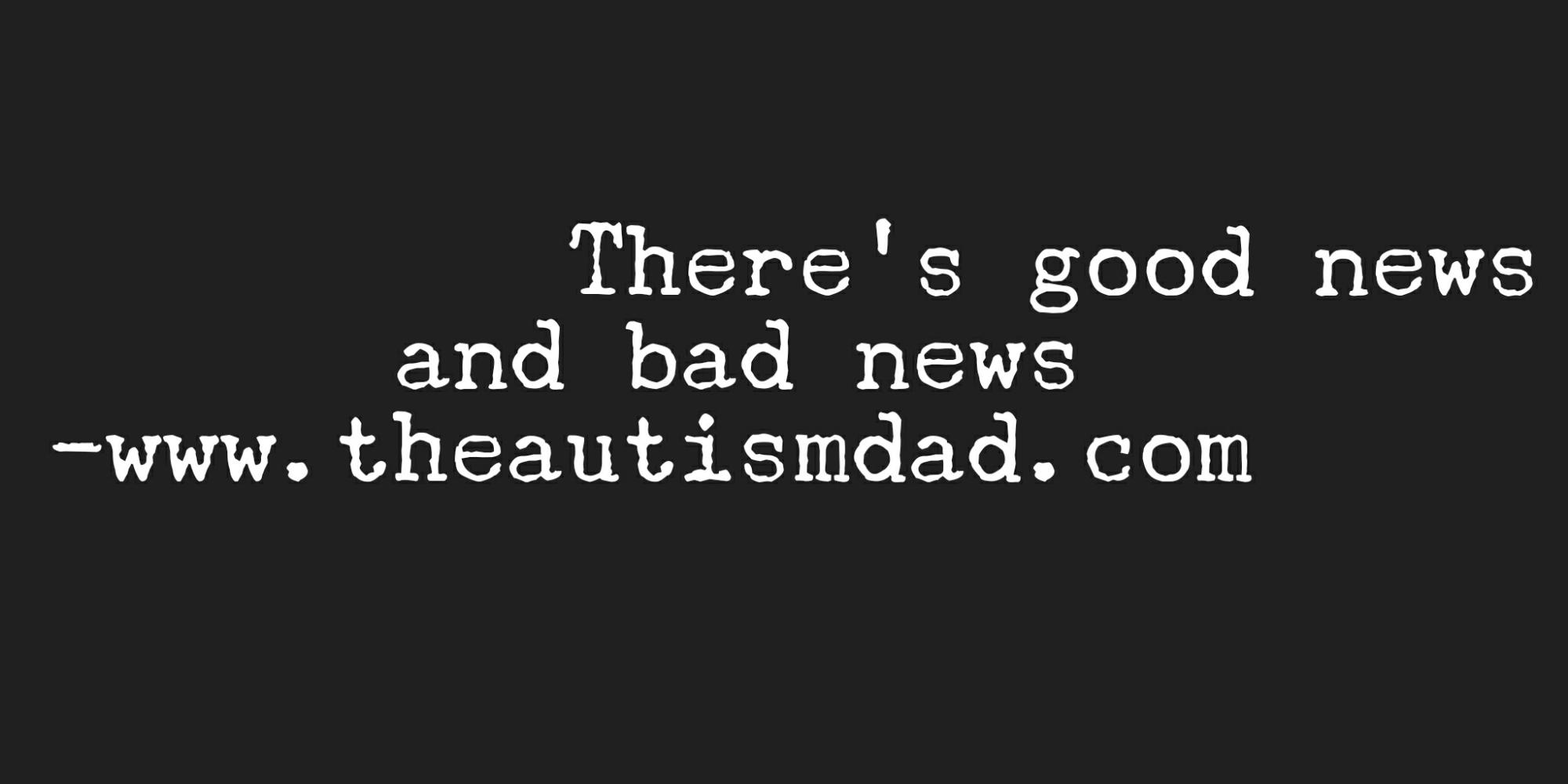 There's good news and bad news