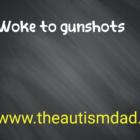 Woke to gunshots