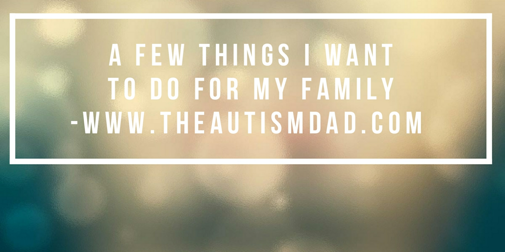 A few things I want to do for my family
