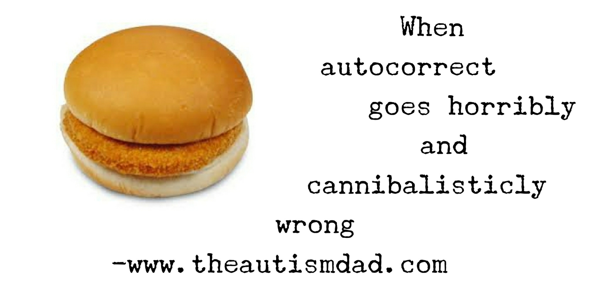 When autocorrect goes horribly and cannibalisticly wrong