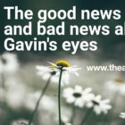 The good news and bad news about Gavin's eyes