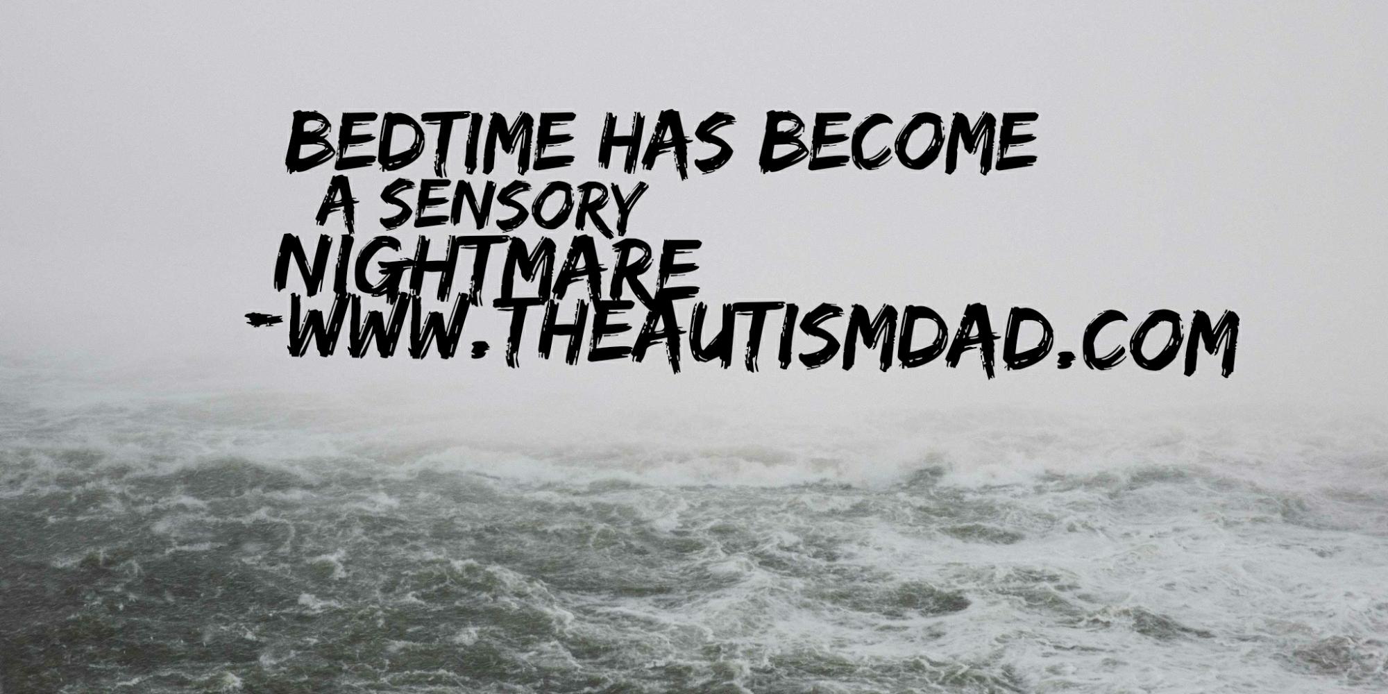 Bedtime has become a sensory nightmare