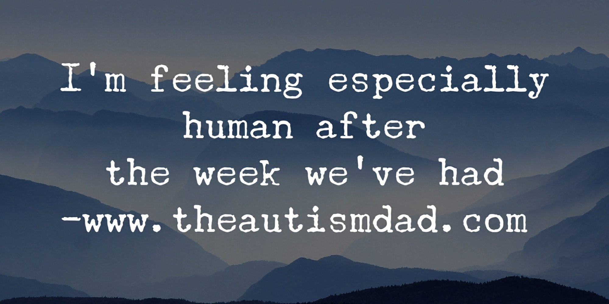 I'm feeling especially human after the week we've had