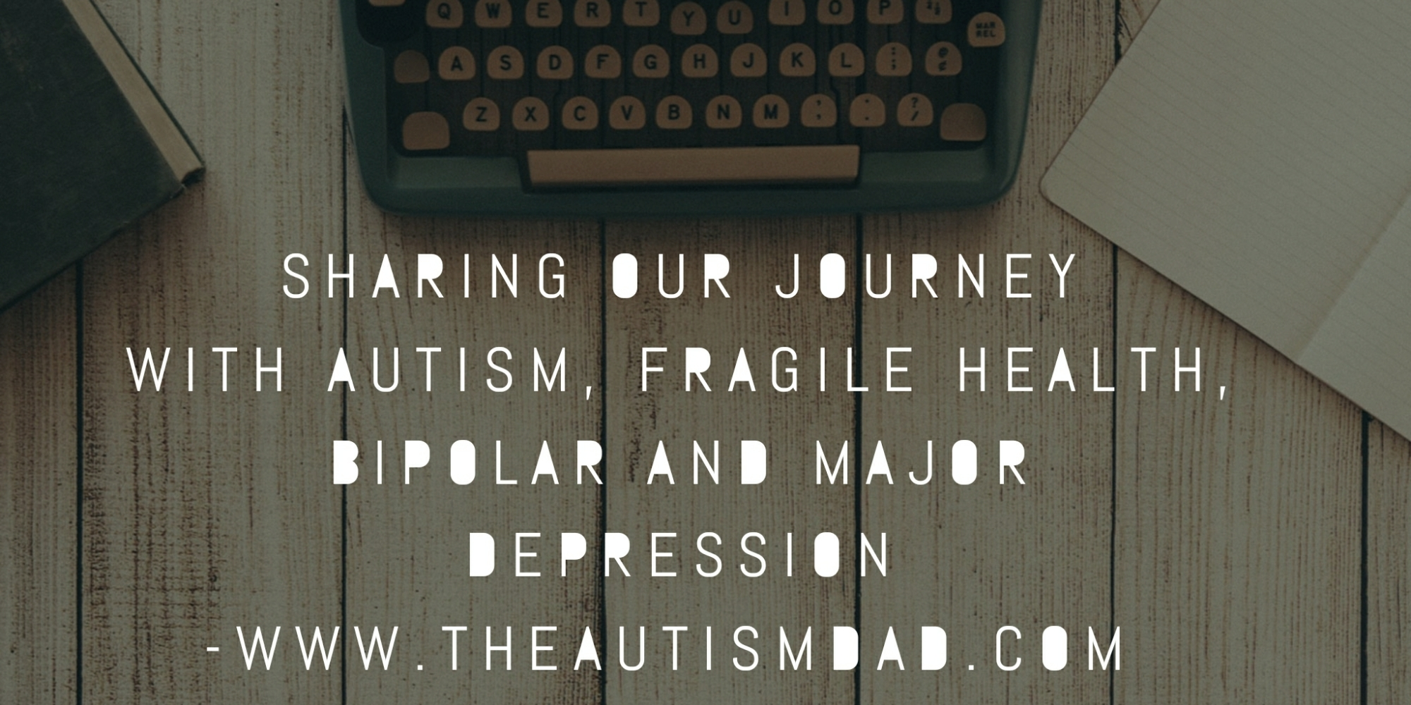 Sharing our journey with #Autism, Fragile health, #Bipolar and major #Depression