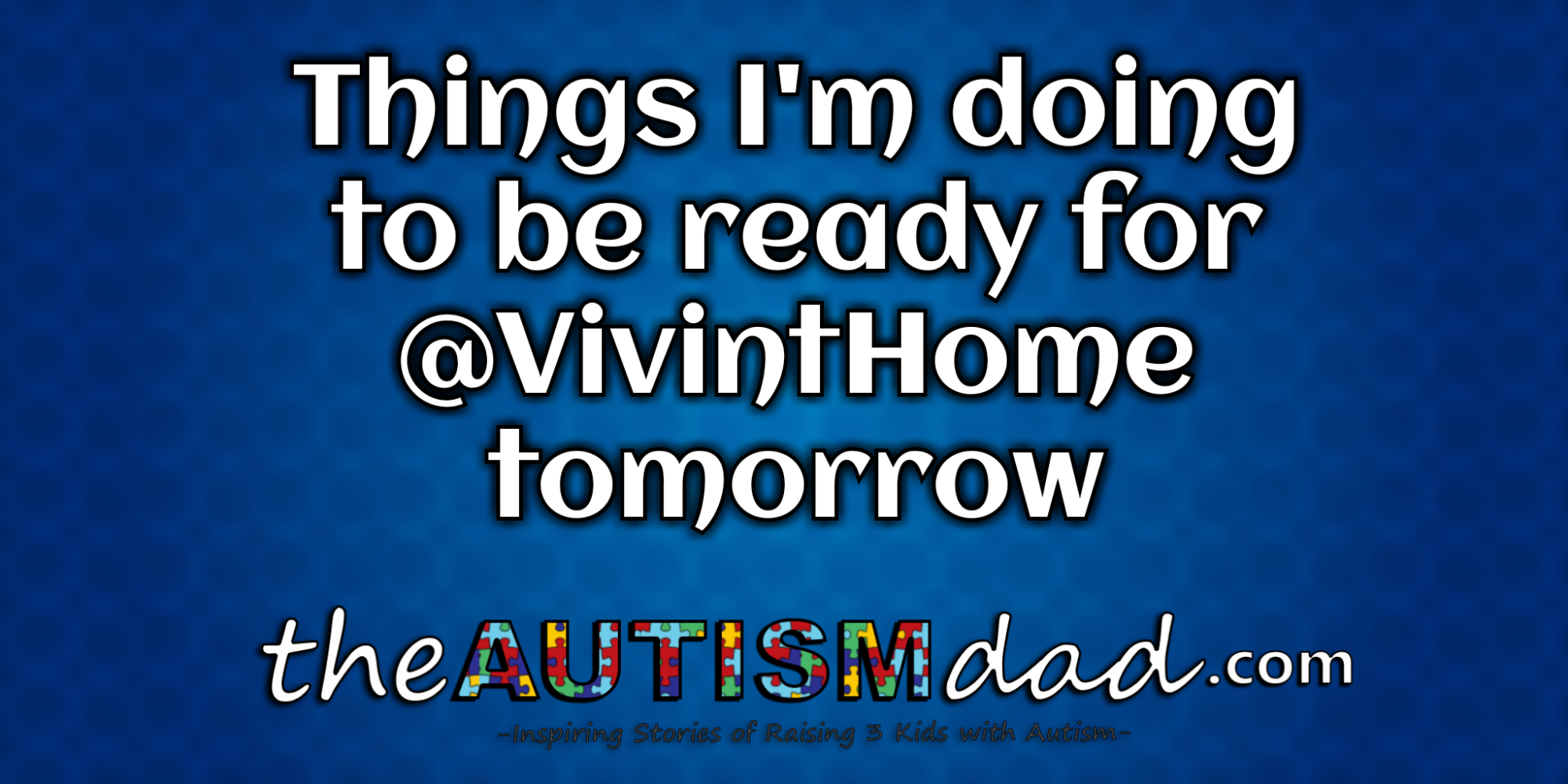 Things I'm doing to be ready for @VivintHome tomorrow