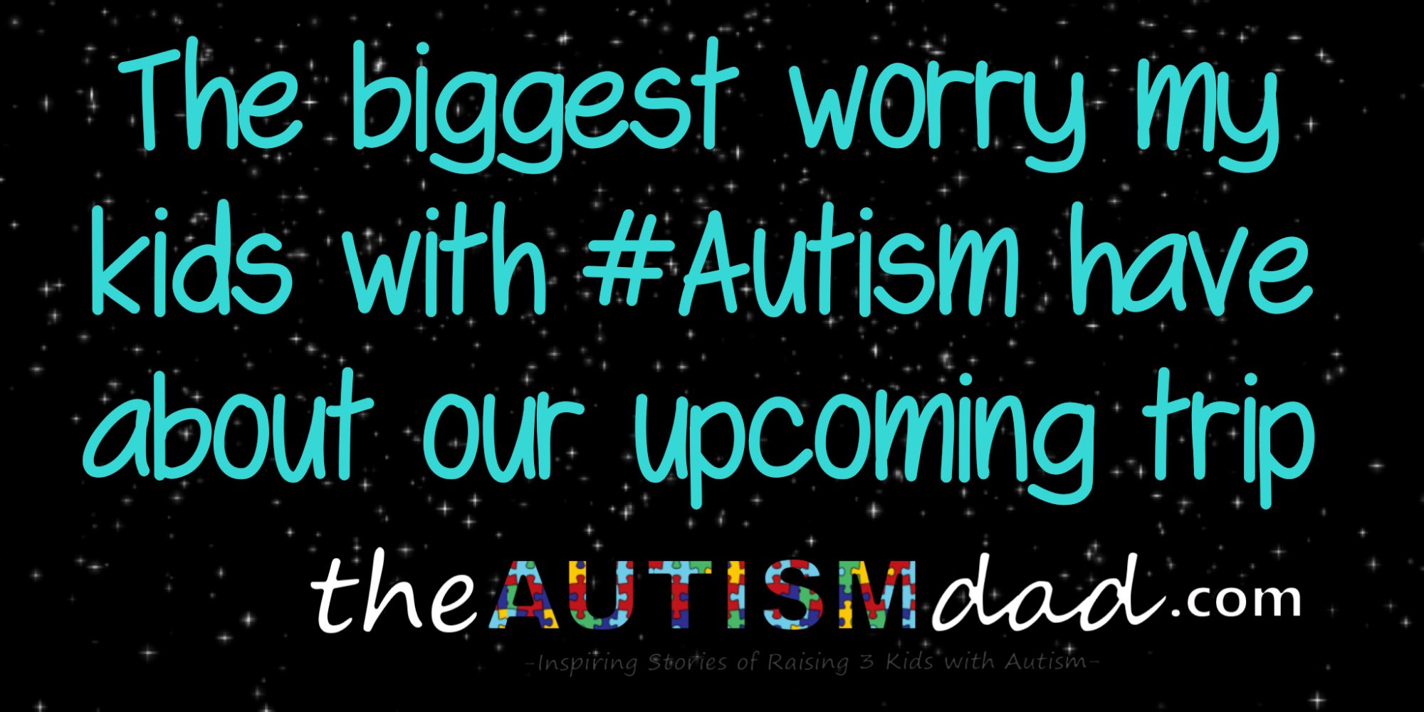The biggest worry my kids with #Autism have about our upcoming trip