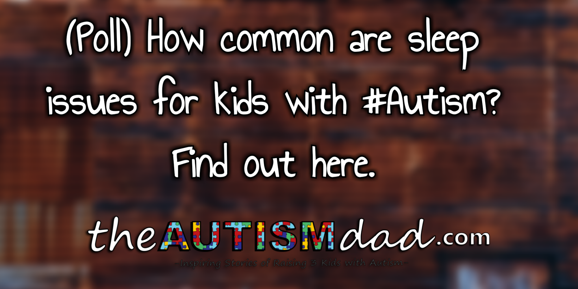 (Poll) How common are sleep issues for kids with #Autism? Find out here.