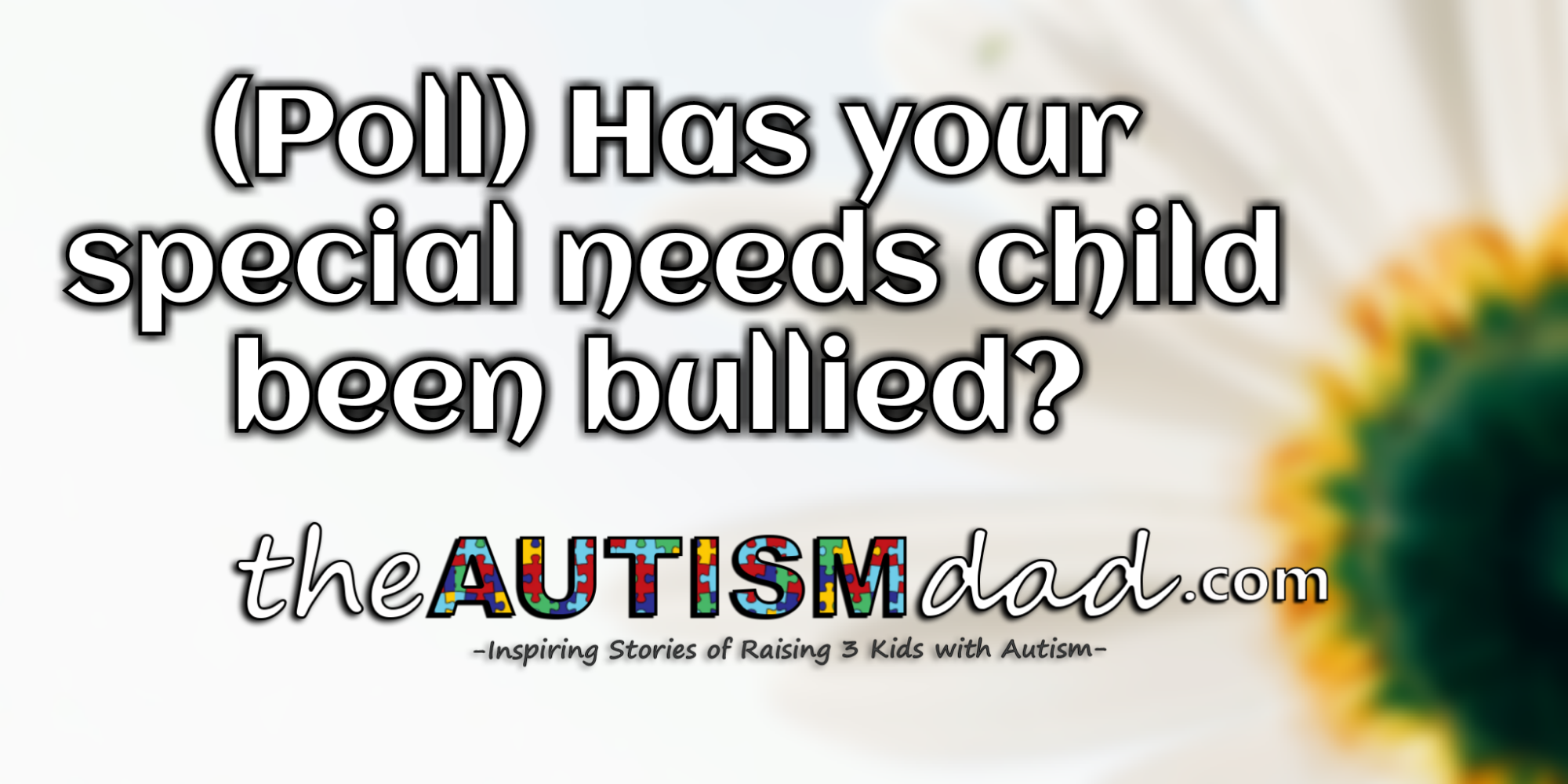 (Poll) Has your special needs child been bullied?