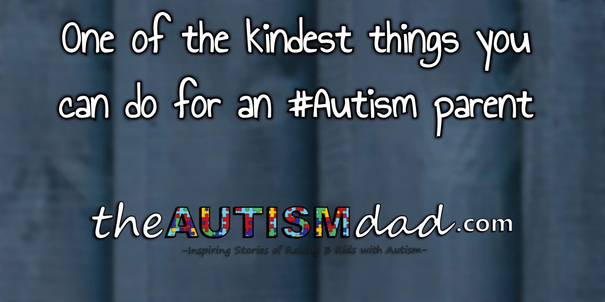 One of the kindest things you can do for an #Autism parent