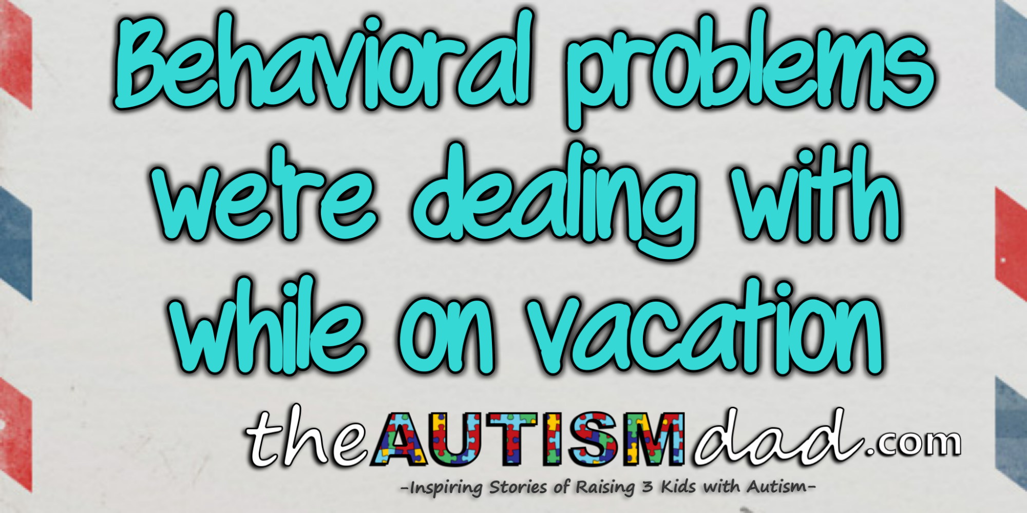 Behavioral problems we're dealing with while on vacation