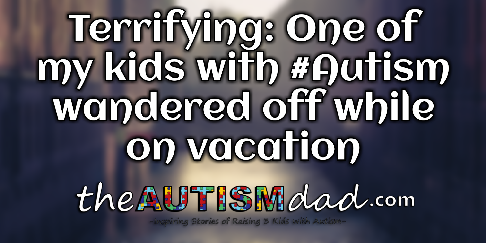 Terrifying: One of my kids with #Autism wandered off while on vacation