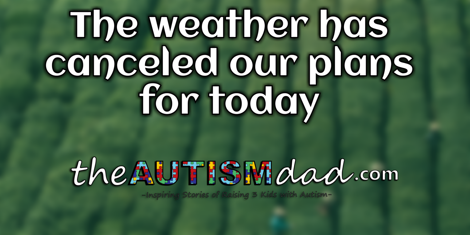 The weather has canceled our plans for today